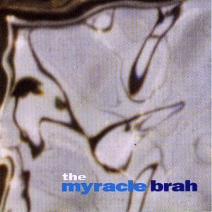 THE MYRACLE BRAH - The Myracle Brah