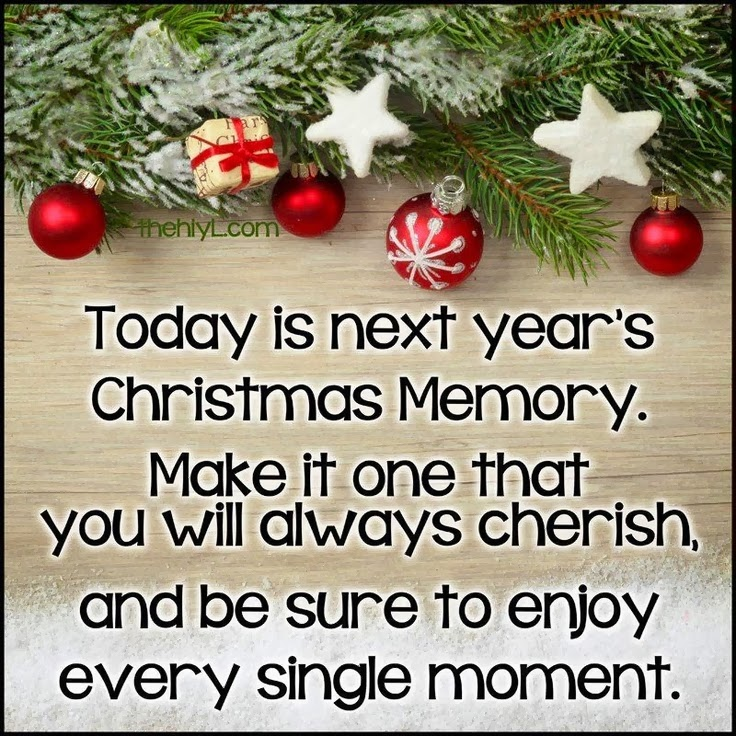 Today Is Next Year's Christmas Memory. Make It One That