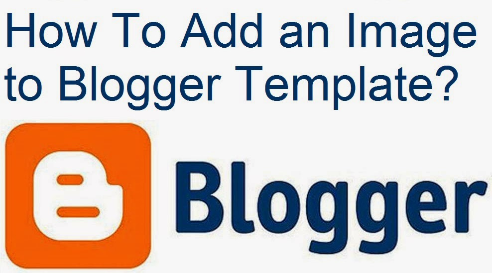 How To Add an Image to Blogger Template : eAskme