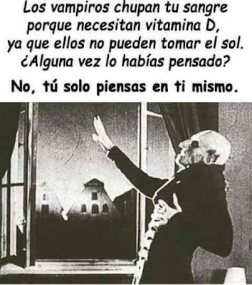 los vampiros chupan tu sangre porque necesitan vitamina D, ya que ellos no pueden tomar el sol, alguna vez lo habías pensado?, no, tú solo piensas en ti mismo