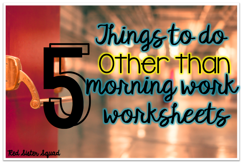 5 Things To Do Instead Of A Morning Work Worksheet Red Sister Squad