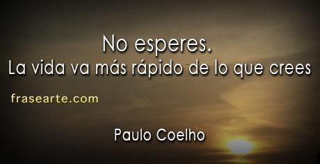No esperes -  Frases de Paulo Coelho
