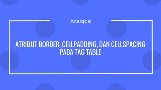 mengenal atribut border, cellpadding, cellspacing