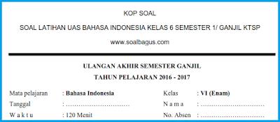Download dan dapatkan soal latihan ulangan uas semester 1 mapel b. indonesia kelas 6 kurikulum ktsp tahun 2016 gratis file doc dan pdf