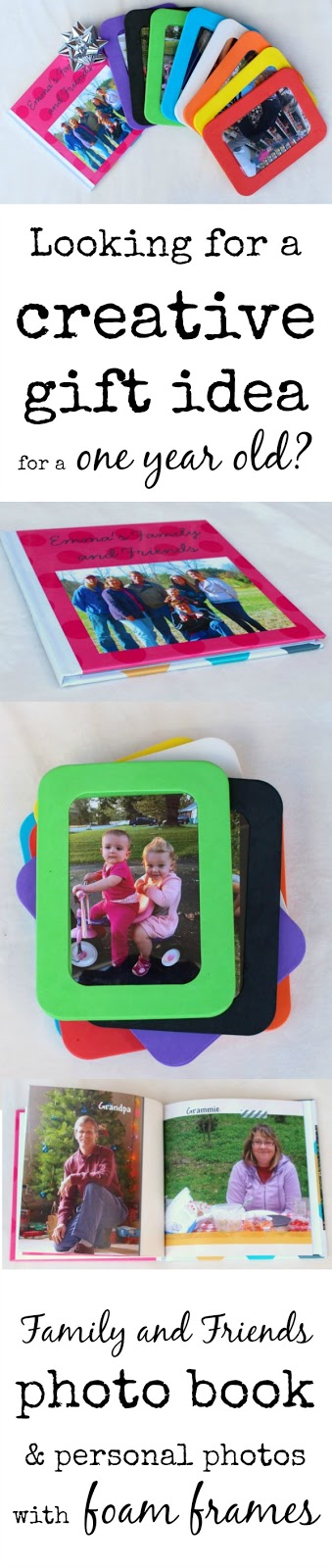 A creative and personalized gift idea for a one year old or a toddler- A family and friends photo book and/or family photos framed in colored foam. My toddler LOVES this!
