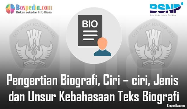 Biografi merupakan salah satu jenis tulisan yang dibuat berdasarkan kisah nyata mengenai  Pengertian Biografi, Ciri – ciri, Jenis dan Unsur Kebahasaan Teks Biografi