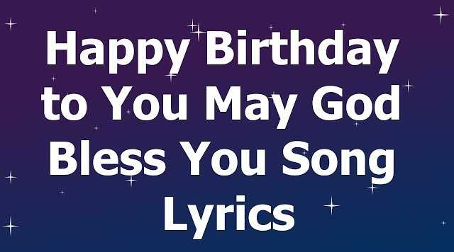 Happy Birthday to You May God Bless You Song Lyrics