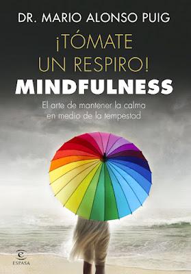 LIBRO - Tómate un respiro Mario Alonso Puig   (Espasa - 27 Abril 2017)   Autoayuda - Mindfulness  COMPRAR ESTE LIBRO EN AMAZON ESPAÑA