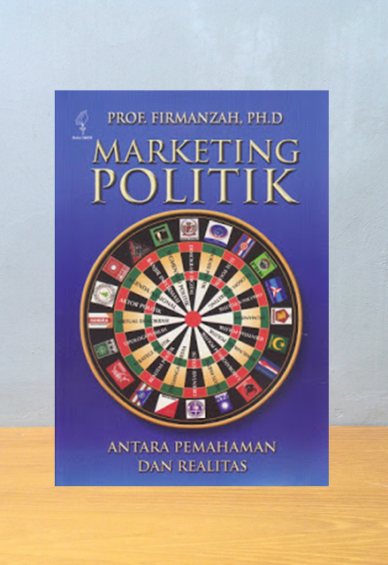 MARKETING POLITIK, Prof. Firmanzah, Ph.D