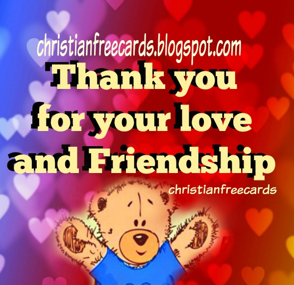 Free friendship cards for friends, happy valentine's day, thank you for friendship, love by Mery Bracho. Free christian quotes. february 14, friends day.