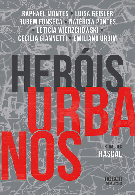 Heróis urbanos - Rubem Fonseca, Luisa Geisler, Cecilia Giannetti, Raphael Montes, Natércia Pontes, Emiliano Urbim, Leticia Wierzchowski
