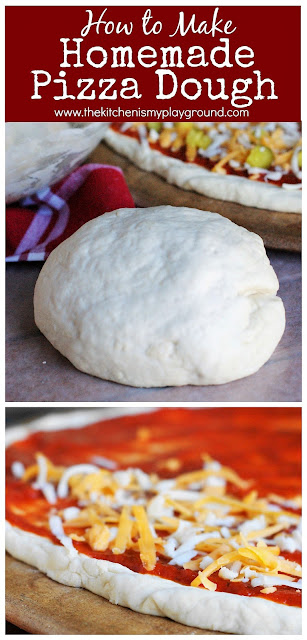 How to Make Homemade Pizza Dough ~ Just a few simple ingredients & a few simple steps - It's easier than you think!  www.thekitchenismyplayground.com