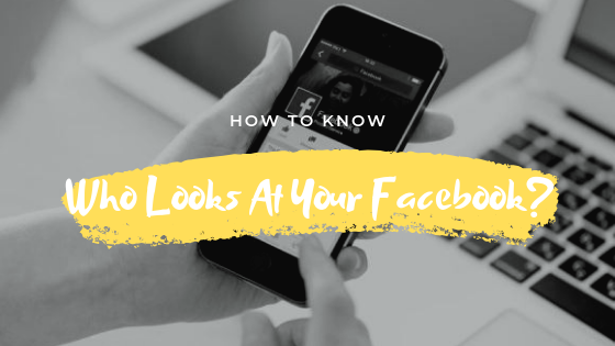 How Do You Know Who Looks At Your Facebook<br/>