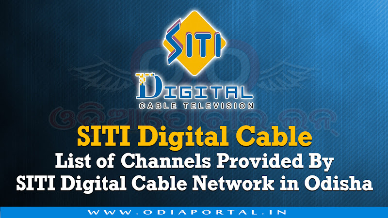 SITI Digital Cable Network is one of leading and largest Digital Cable Provider based in India.. SITI Digital Cable (Odisha) - List of Channels Provided By SITI Digital Cable Network in Odisha