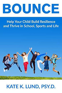 Bounce: Help Your Child Build Resilience and Thrive In School, Sports and Life by Kate Lund