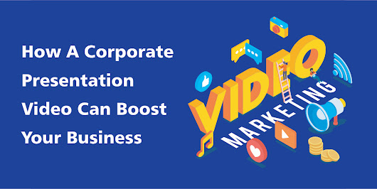 How A Corporate Presentation Video Can Boost Your Business