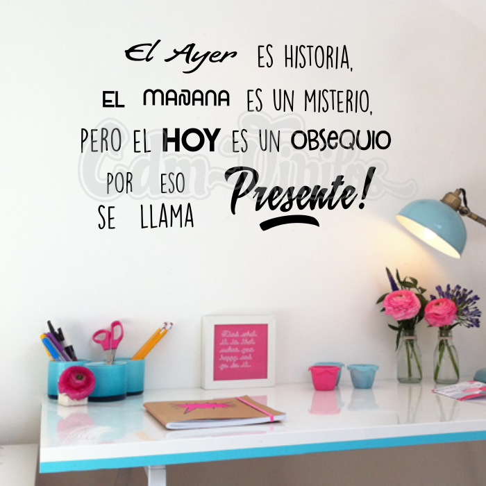 Vinilo Decorativo Frase El Ayer El Mañana Y Presente W347