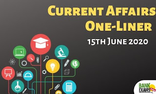 Current Affairs One-Liner: 15th June 2020