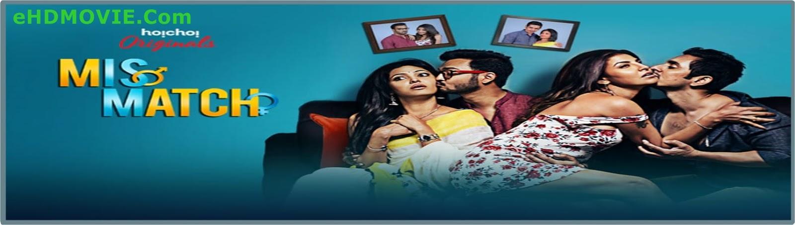 Mismatch 2018 Bengali Web Series All Episode Original 480p - 720p ORG WEB-DL 550MB - 1.2GB