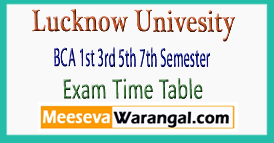 Lucknow Univesity BCA 1st 3rd 5th 7th Semester Exam Time Table 2017-18