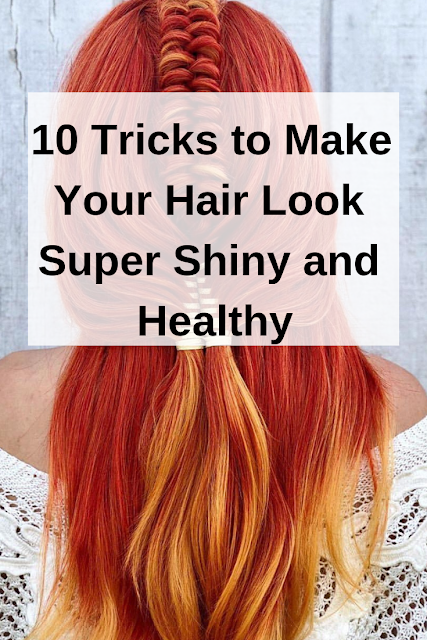 Tricks to Make Your Hair Look Super Shiny and Healthy