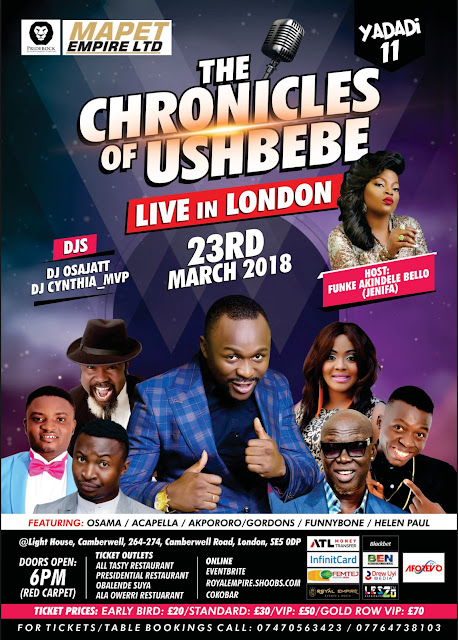 IMMEDIATE PRESS RELEASE: THE CHRONICLES OF USHBEBE LIVE IN LONDON HOSTED BY FUNKE AKINDELE (aka JENIFA ) FT ACAPELLA, HELEN PAUL, GORDONS, FUNNYBONE, OSAMA AKPORORO & MANY MORE @ THE LIGHTHOUSE ON FRI/23/MARCH
