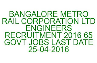 BANGALORE METRO RAIL CORPORATION LTD ENGINEERS RECRUITMENT 2016 65 GOVT JOBS LAST DATE 25-04-2016