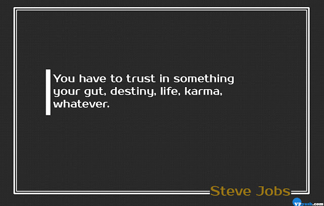 You have to trust in something Steve Jobs quotes