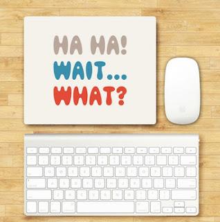 ha ha, wait, what, funny, mousepad,