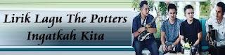 Lirik Lagu The Potters - Ingatkah Kita