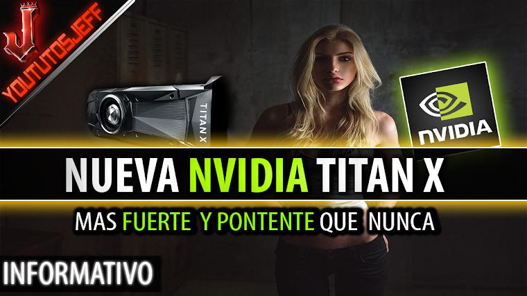La nueva NVIDIA Titan X | La tarjeta grafica mas potente y poderosa | 2016