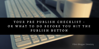 Your Pre Publish checklist - or what to do before you hit the Publish button