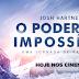 O Poder e o Impossível estreia hoje em 200 salas do país