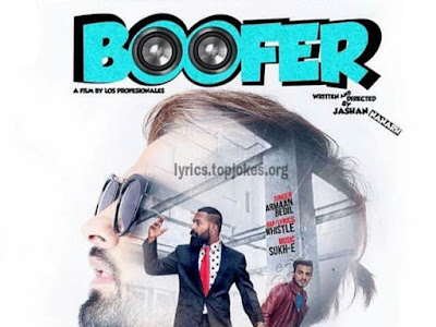 BOOFER SONG: A single punjabi song in the voice of Armaan Bedil, Sukh-E Musical Doctorz while lyrics is penned by Bachan Bedil and Whistle.