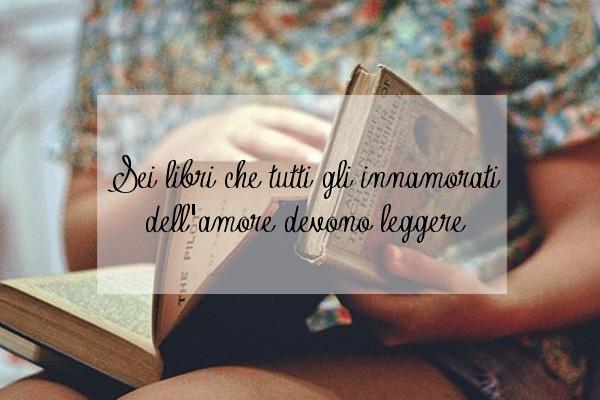 6 libri che tutti gli innamorati dell'amore devono leggere