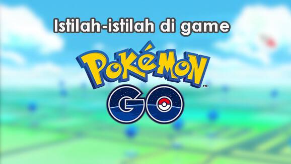 Daftar Lengkap Istilah di Game Pokemon Go Beserta Artinya