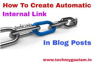 Blog के हर Post पर Automatic Create Internal Link कैसे लगाते हैं ?