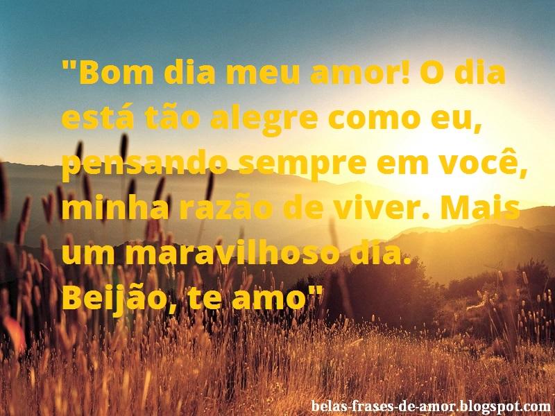 Belas Frases De Amor Bom Dia Meu Amor O Dia Esta Tao Alegre Como