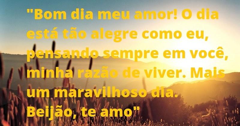 """A Cada Dia Que Nasce O Meu Amor Por Você Fica Mais Forte: Belas Frases De Amor: """"Bom Dia Meu Amor! O Dia Está Tão"""