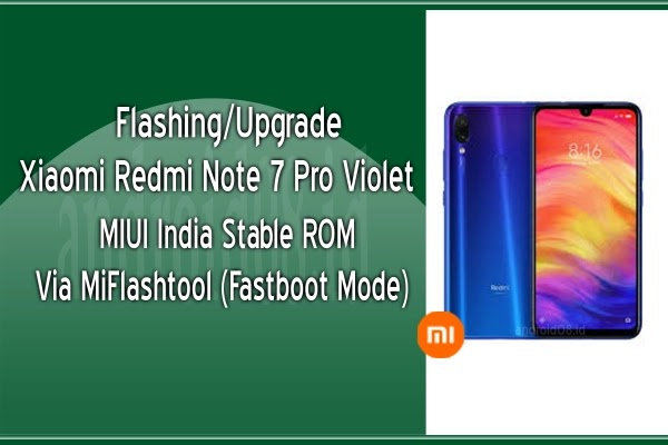 Flashing/Upgrade Xiaomi Redmi Note 7 Pro (Violet)  MIUI India Rom Via MiFlashtool (Fastboot Mode)