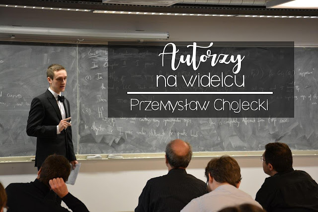 Autorzy na widelcu - #7. Przemysław Chojecki