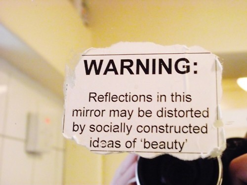 daily reminder of the social construction of what is beautiful