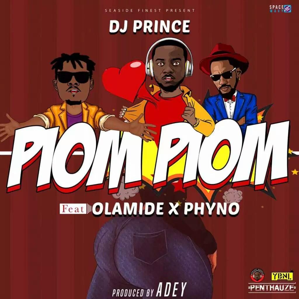 MUSIC: DJ Prince - Piom Piom ft. Olamide & Phyno (Prod. By Adey)