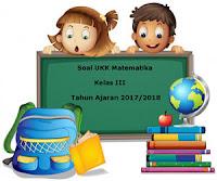 Soal UKK / UAS Matematika Kelas 3 Semester 2 Terbaru Tahun Ajaran 2017/2018