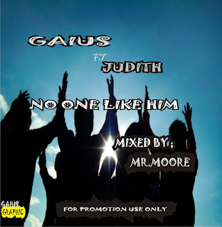 MUSIC : GAIUS FT JUDITH -- NO ONE LIKE HIM (MIXED BY MR.MOORE)