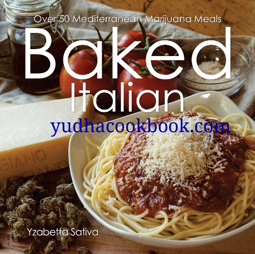 Download ebook Baked Italian : Over 50 Mediterranean Marijuana Meals