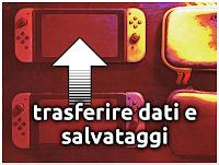 Come Trasferire Salvataggi e Dati Utente tra Nintendo Switch!
