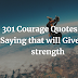 301 Courage Quotes and Saying that will Give you strength