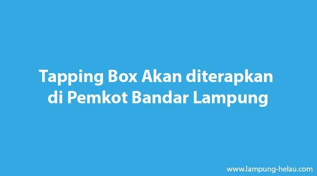 Tapping Box Akan diterapkan di Pemkot Bandar Lampung