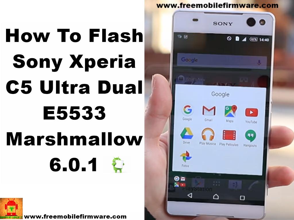 Sony Xperia C5 Ultra Dual E5533 Marshmallow 6 0 1 Tested Firmware